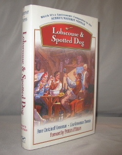 Lobscouse & Spotted Dog: Which is a Gastronomic Companion to the Aubrey/Maturin Novels. Foreword by Patrick O'Brian. Naval Gastronomy, Anne C. Grossman, Lisa Grossman Thomas.