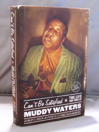 Can't Be Satisfied: The Life and Times of Muddy Waters. Blues Biography, Robert Gordon.