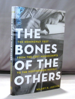 The Bones of the Others: The Hemingway Text from the Lost Manuscripts to the Posthumous Novels. Hemingway, Hilary K. Justice.