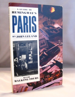 A Guide to Hemingway's Paris. With Walking Tours. Paris in the 20s, John Leland.