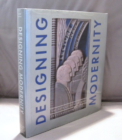 Designing Modernity: The Arts of Reform and Persuasion 1885-1945. Edited by Wendy Kaplan. Modern Design.