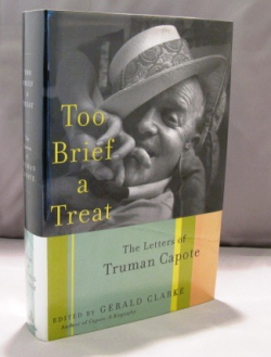 Too Brief a Treat: The Letters of Truman Capote. Edited by Gerald Clarke. Literary Letters, Truman Capote.