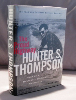 The Proud Highway. The Fear and Loathing Letters, Volume 1, 1955-1967. Hunter S. Thompson.