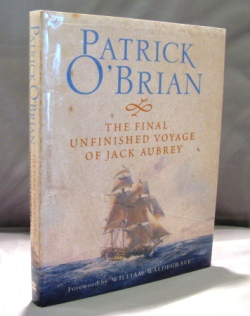 The Final Unfinished Voyage of Jack Aubrey. Foreword by William Waldegrave. Nautical Fiction, Patrick O'Brian.