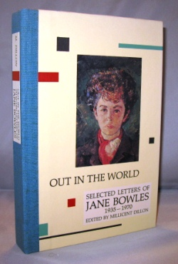 Out in The World: Selected Letters 1935-1970. Edited by Millicent Dillon. Jane Bowles.
