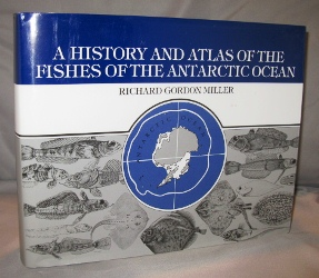 A History and Atlas of the Fishes of the Antarctic Ocean. Antarctica, Richard Gordon Miller.
