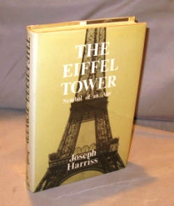 The Eiffel Tower: Symbol of an Age. French Architecture, Joseph Harriss.