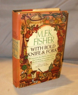 With Bold Knife & Fork. With over 140 Delectable Recipes. Food Writing, M. F. K. Fisher.