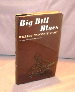 """Big Bill Blues. William Broonzy's Story As Told to Yannick Bruynoghe. Blues Music, William """"Big Bill"""" Broonzy."""
