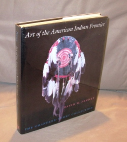 Art of the American Frontier: The Chandler-Pohrt Collection. Native American Art, David W. Penney.