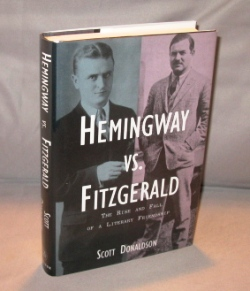 Hemingway Vs. Fitzgerald: the Rise and Fall of a Literary Friendship. Paris in the 20s, Scott Donaldson.