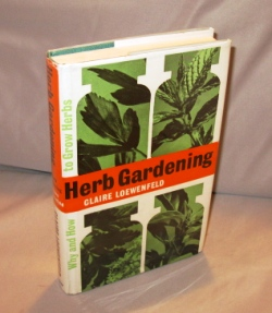 Herb Gardening: Why and How to Grow Herbs. Herbs, Claire Loewenfeld.