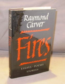 Fires: Essays * Poems * Stories. Raymond Carver.