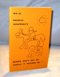 Horses Don't Bet on People & Neither Do I. In Wormwood Review: 95. Vol 25, number 3. Charles Bukowski.