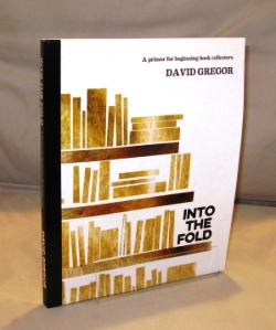 Into the Fold: A Primer for Beginning Book Collectors. Book Collecting, David Gregor.