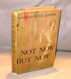 Not Now But Now: A Novel. M. F. K. Fisher.