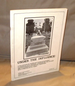 Under the Influence. A Collection of Works By Charles Bukowski, Illustrated with Original Drawings By the Author and Photographs. Charles Bukowski, Jeffrey Weinberg.