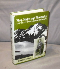 Men, Mules & Mountains: Lt. O'Neil's Olympic Expeditions. Northwest Exploration, Robert L. Wood.