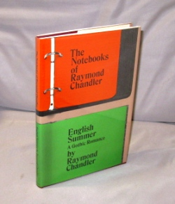 The Notebooks of Raymond Chandler and English Summer--A Gothic Romance. Mysteries, Raymond Chandler.