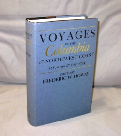 """Voyages of the """"Columbia"""" to the Northwest Coast 1787-1790 and 1790-1793. Northwest History, Frederick W. Howay."""