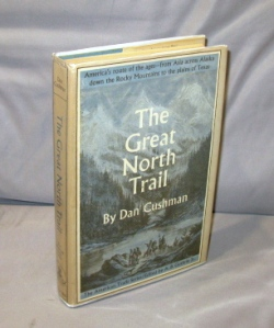 The Great North Trail: America's Route of the Ages. American Trails Series, Dan Cushman.