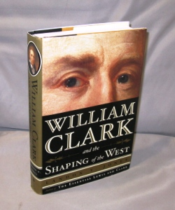 William Clark and the Shaping of the West. Western Exploration, Landon Y. Jones.