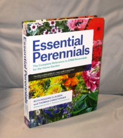 Essential Perennials. The Complete Reference to 2700 Perennials for the Home Garden. Fully Illustrated. Gardening Reference, Ruth Rogers Clausen, Thomas Christopher.