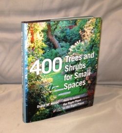 400 Trees and Shrubs for Small Spaces. How to Grow the Right Plant in the Right Place. Gardening, Diana M. Miller.
