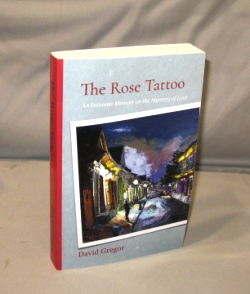 The Rose Tattoo: An Intimate Memoir on the Mystery of Love. Memoir, David Gregor.