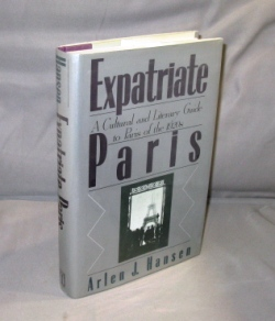 Expatriate Paris: A Cultural and Literary Guide to Paris of the 1920s. Paris in the 1920s, Arlen Hansen.