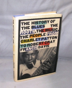 The History of the Blues: The Roots, The Music, The People from Charley Patton to Robert Cray. Blues Literature, Francis Davis.