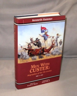 Men with Custer: Biographies of the 7th Cavalry. Custer Battlefield, Kenneth Hammer.