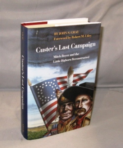 Custer's Last Campaign. Mitch Boyer and the Little Big Horn Reconstructed. Foreword by Robert M. Utley.li. George Custer, John S. Gray.