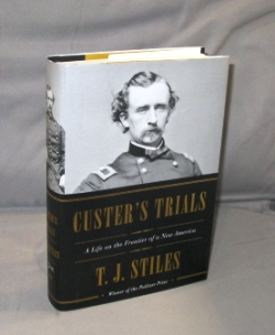 Custer's Trials: A Life on the Frontier of a New America. George Custer, T. J. Stiles.