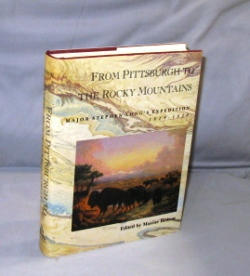 From Pittsburgh to the Rocky Mountains. Major Stephen Long's Expedition 1819-1820. Edited by Maxine Benson. Western Exploration.