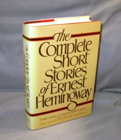 The Complete Short Stories of Ernest Hemingway. The Finca Vigia Edition. Foreword by John, Patrick, and Gregory Hemingway. Ernest Hemingway.