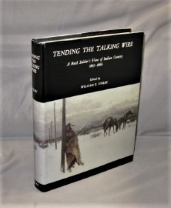 Tending the Talking Wire: A Buck Sergeant's View of Indian Country 1863-1866. Edited by William E. Unrau. Western Americana.