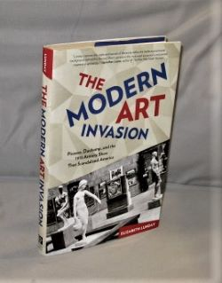 The Modern Art Invasion. Picasso, Duchamp, and the 1013 Armory Show that Scandalized America. Modern Art, Elizabeth Lunday.