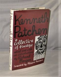 Kenneth Patchen: A Collection of Essays. Edited and with an Introduction by Richard Morgan. Forward by Miriam Patchen. Kenneth Patchen.