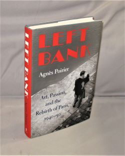Left Bank. Art, Passion and the Rebirth of Paris 1940-1950. Paris in the Forties, Agnes Poirier.