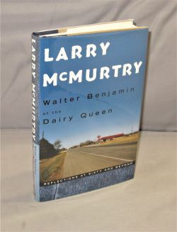 Walter Benjamin at the Dairy Queen: Reflections at Sixty and Beyond. Larry McMurtry.