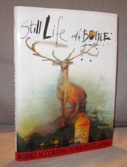 Still Life with Bottle: Whiskey According to Ralph Steadman (with his illustrations). Ralph Steadman