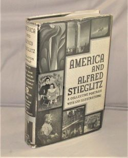 America and Alfred Stieglitz: A Collective Portrait with 120 Illustrations. Essays on Stieglitz