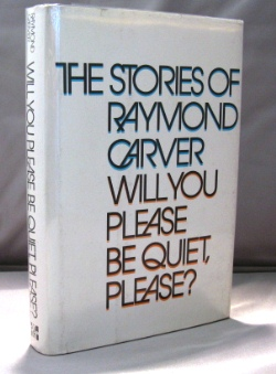 Will You Please Be quiet, Please? The Stories of Raymond Carver. Raymond Carver