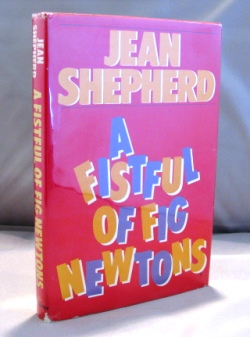 A Fistful of Fig Newtons: Stories. American Humor, Jean Shepherd