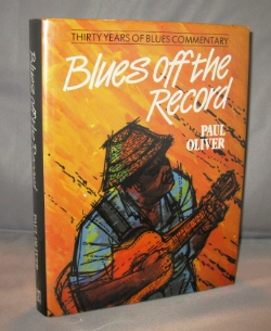 Blues Off the Record: Thirty Years of Blues Commentary. Blues Music, Paul Oliver