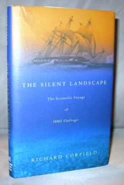 The Silent Landscape: The Scientific Voyage of HMS Challenger. Richard Corfield