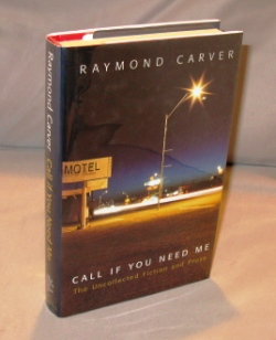 Call If You Need Me: The Uncollected Fiction and Prose. Raymond Carver