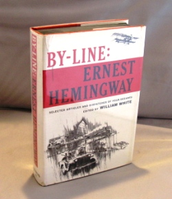 By-Line: Ernest Hemingway. Selected Articles and Dispatches of Four Decades. Ernest Hemingway