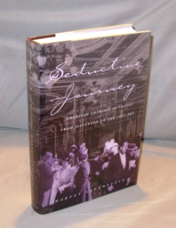 Seductive Journey: American Tourists in France from Jefferson to the Jazz Age. French Travel,...